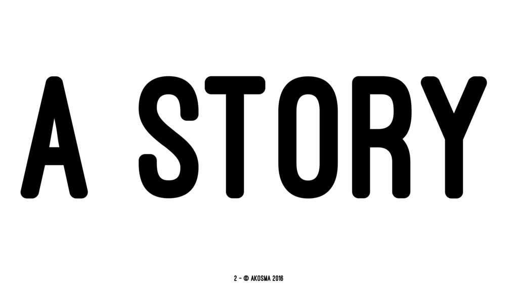 A STORY 2 — © akosma 2016