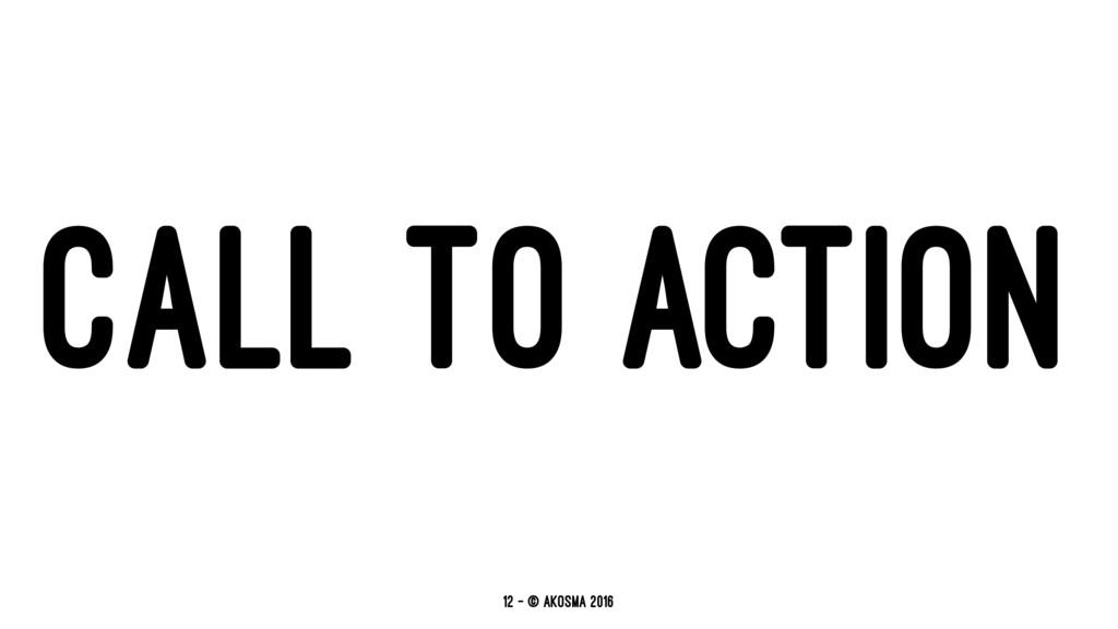 CALL TO ACTION 12 — © akosma 2016