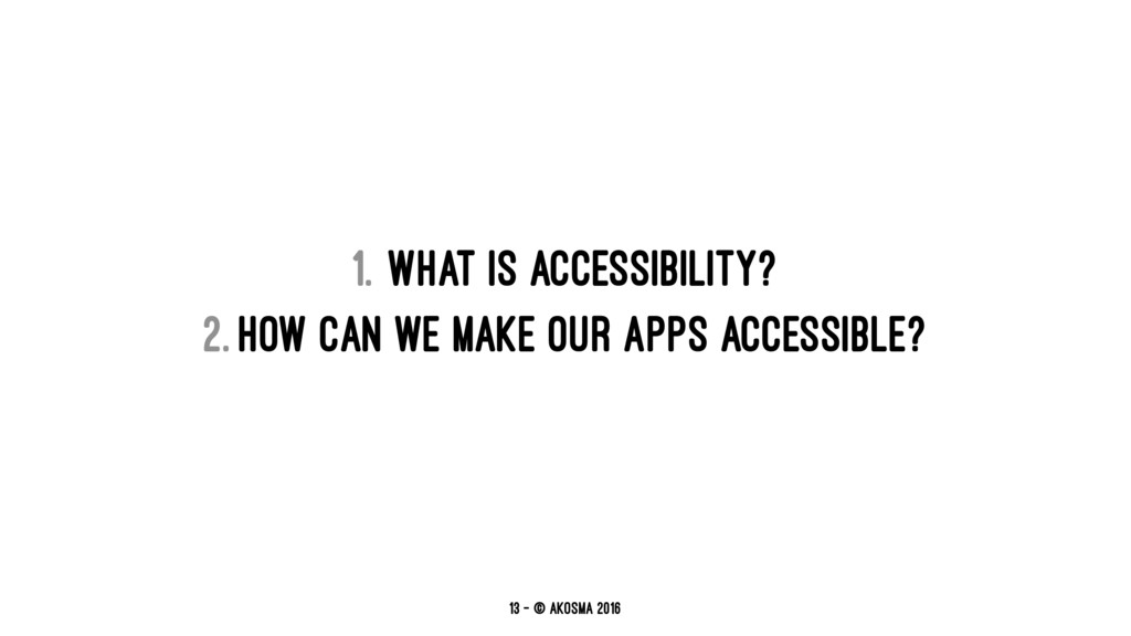1. What is accessibility? 2. How can we make ou...
