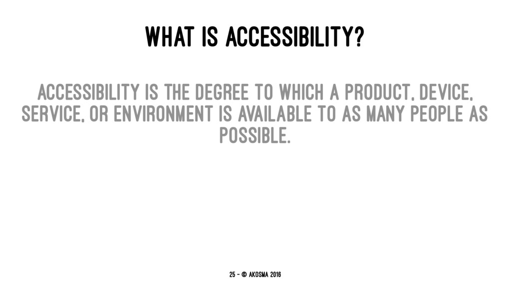 WHAT IS ACCESSIBILITY? Accessibility is the deg...