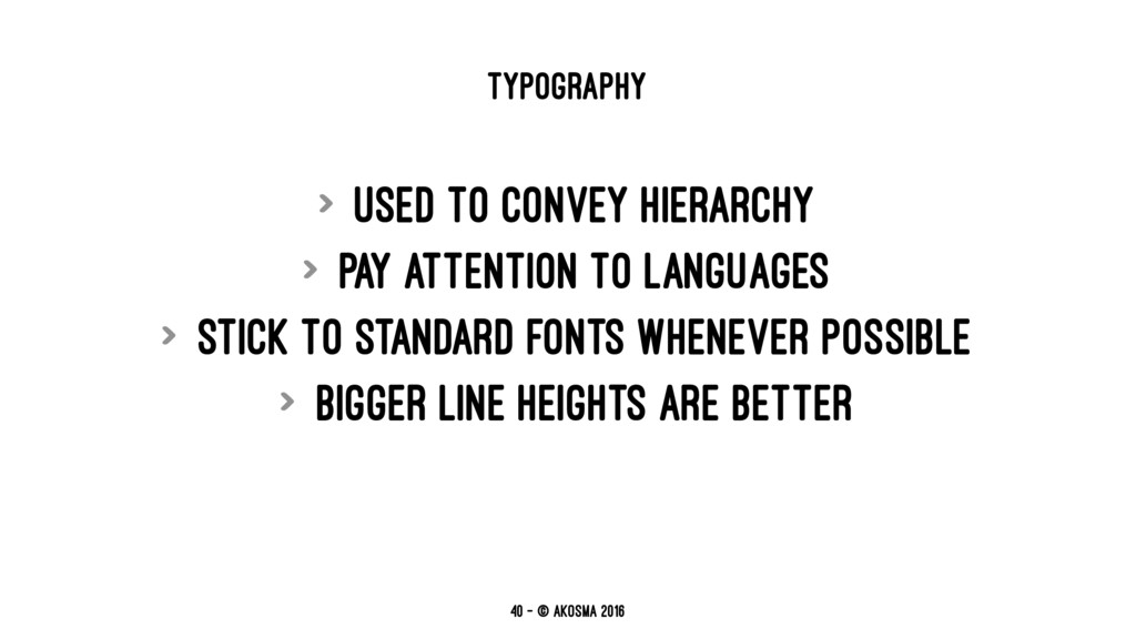 TYPOGRAPHY > Used to convey hierarchy > Pay att...