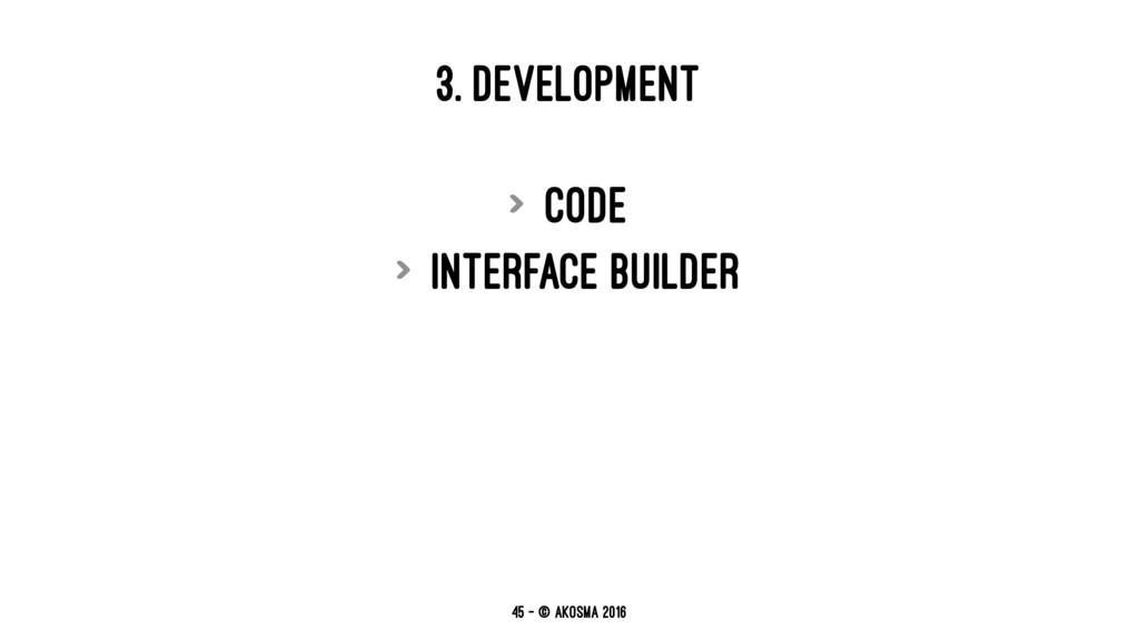 3. DEVELOPMENT > Code > Interface Builder 45 — ...
