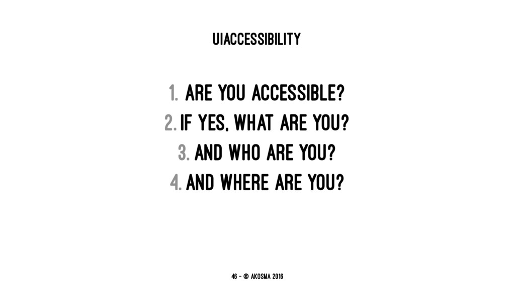 UIACCESSIBILITY 1. Are you accessible? 2. If ye...