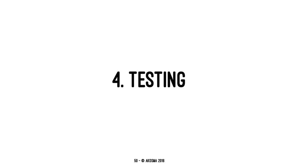 4. TESTING 50 — © akosma 2016