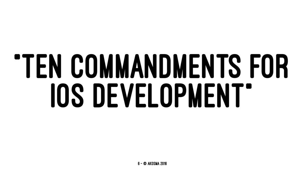 """TEN COMMANDMENTS FOR IOS DEVELOPMENT"" 6 — © ak..."