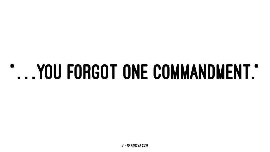 """""""…YOU FORGOT ONE COMMANDMENT."""" 7 — © akosma 2016"""