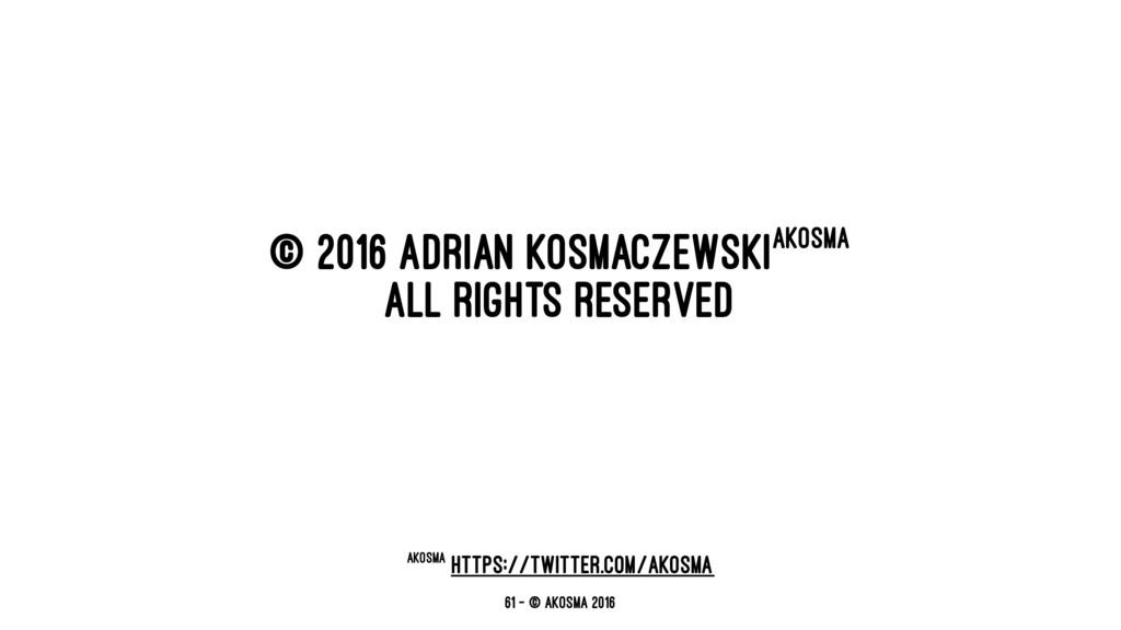 © 2016 Adrian Kosmaczewskiakosma All Rights Res...