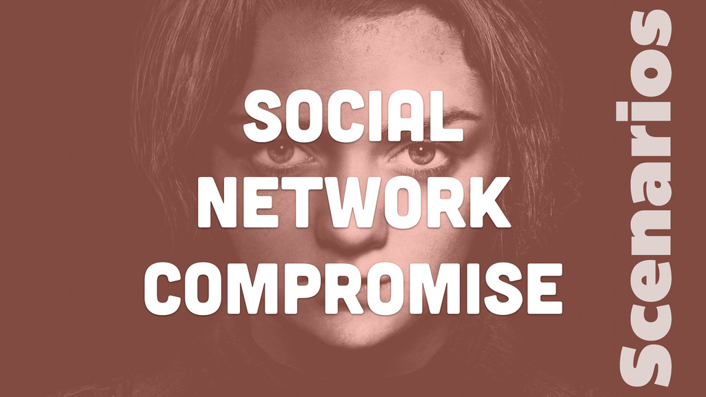Social Network Compromise Scenarios
