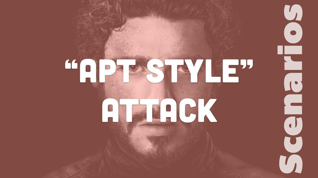 """APT Style"" attack Scenarios"