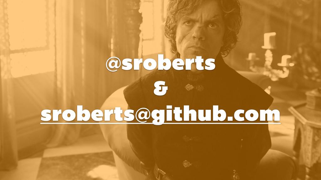 @sroberts & sroberts@github.com