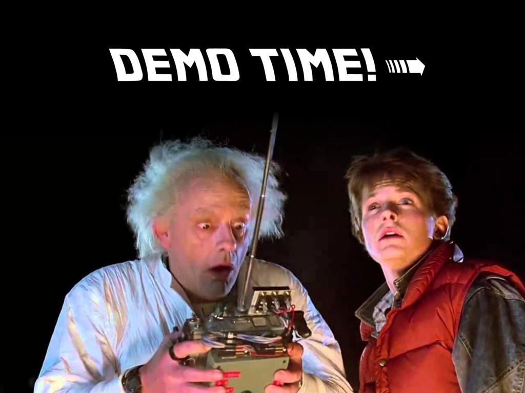 DEMO TIME! >