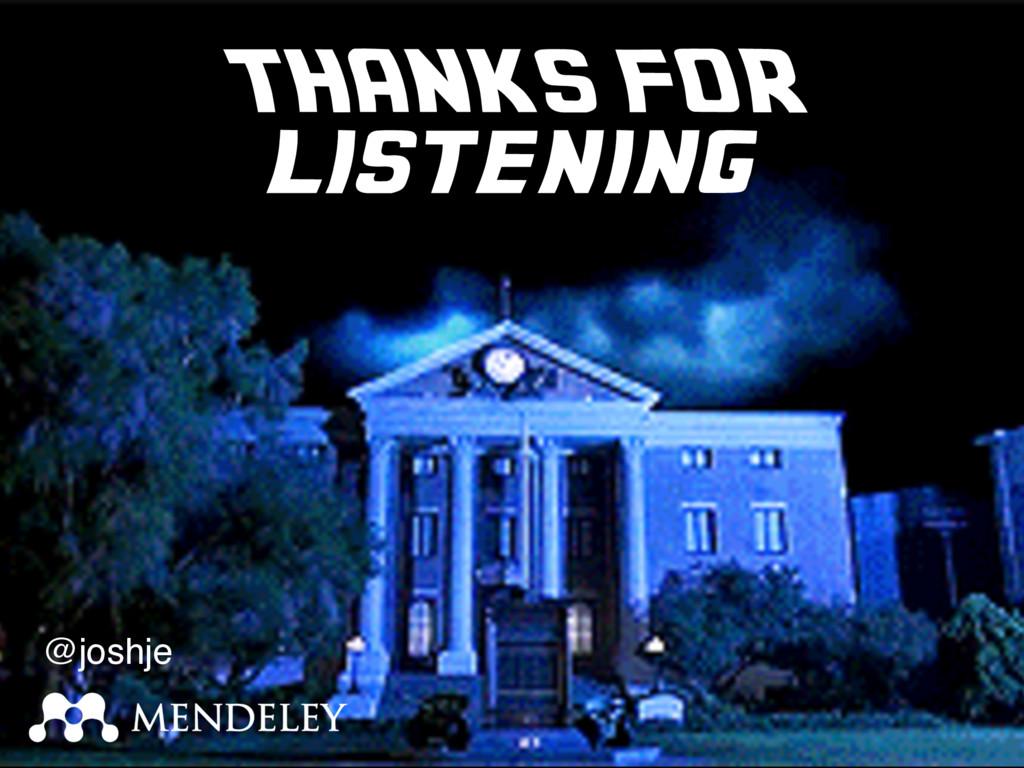 THANKS FOR listening @joshje