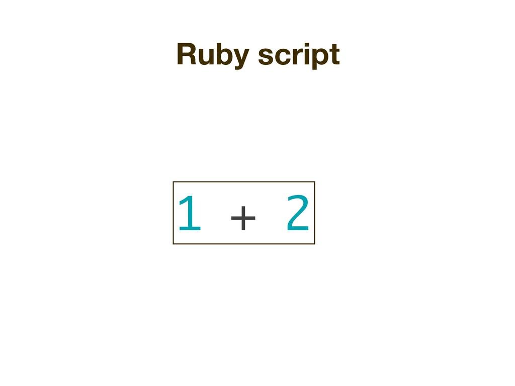 Ruby script 1 + 2