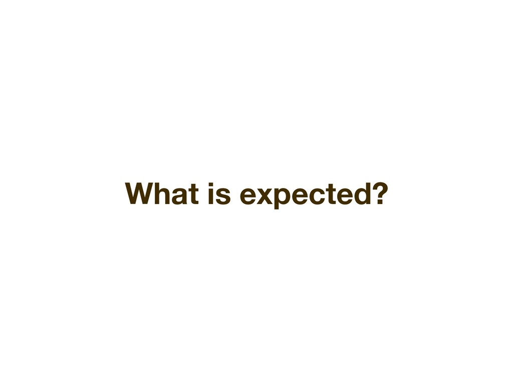 What is expected?
