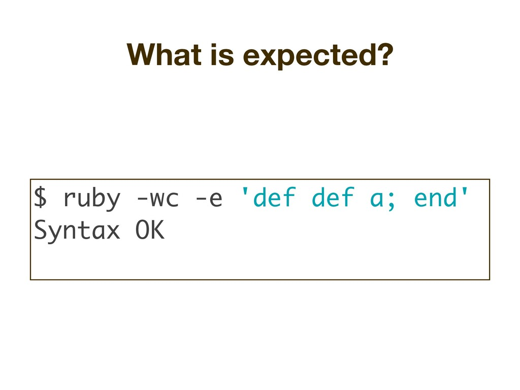 What is expected? $ ruby -wc -e 'def def a; end...