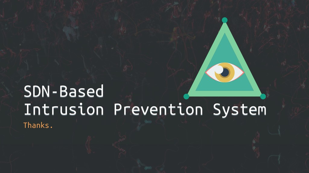 SDN-Based Intrusion Prevention System Thanks.