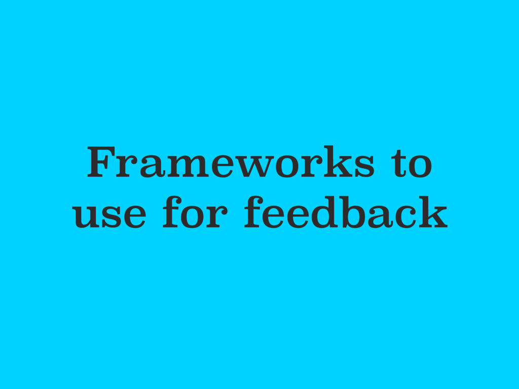 Frameworks to use for feedback