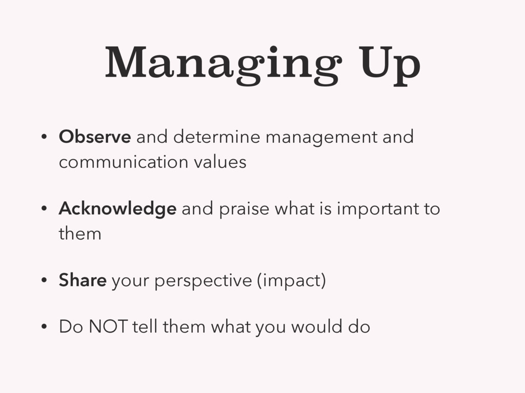 Managing Up • Observe and determine management ...