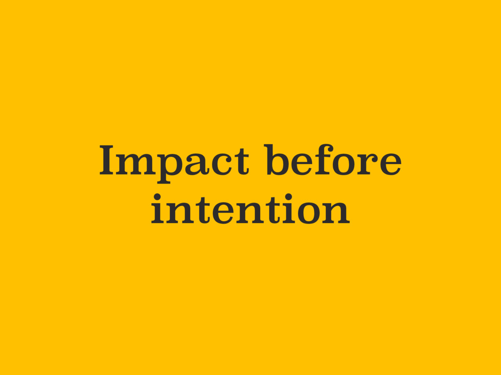 Impact before intention