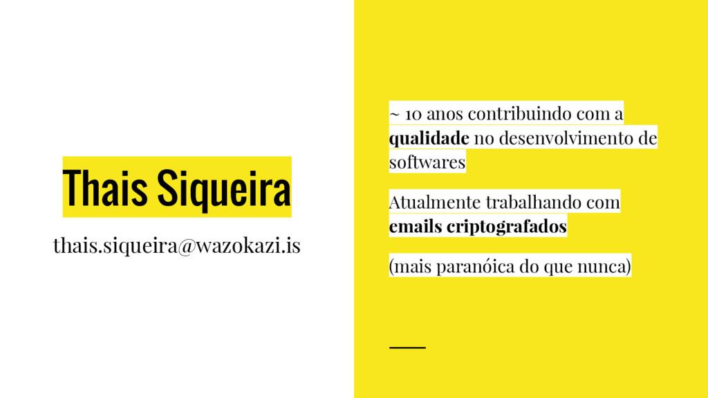 Thais Siqueira thais.siqueira@wazokazi.is ~ 10 ...