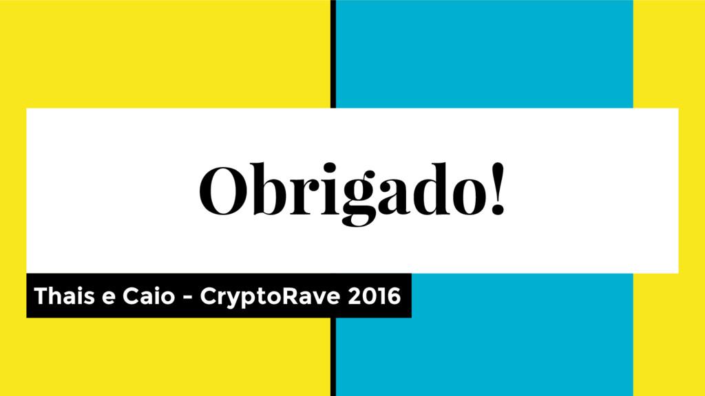Obrigado! Thais e Caio - CryptoRave 2016