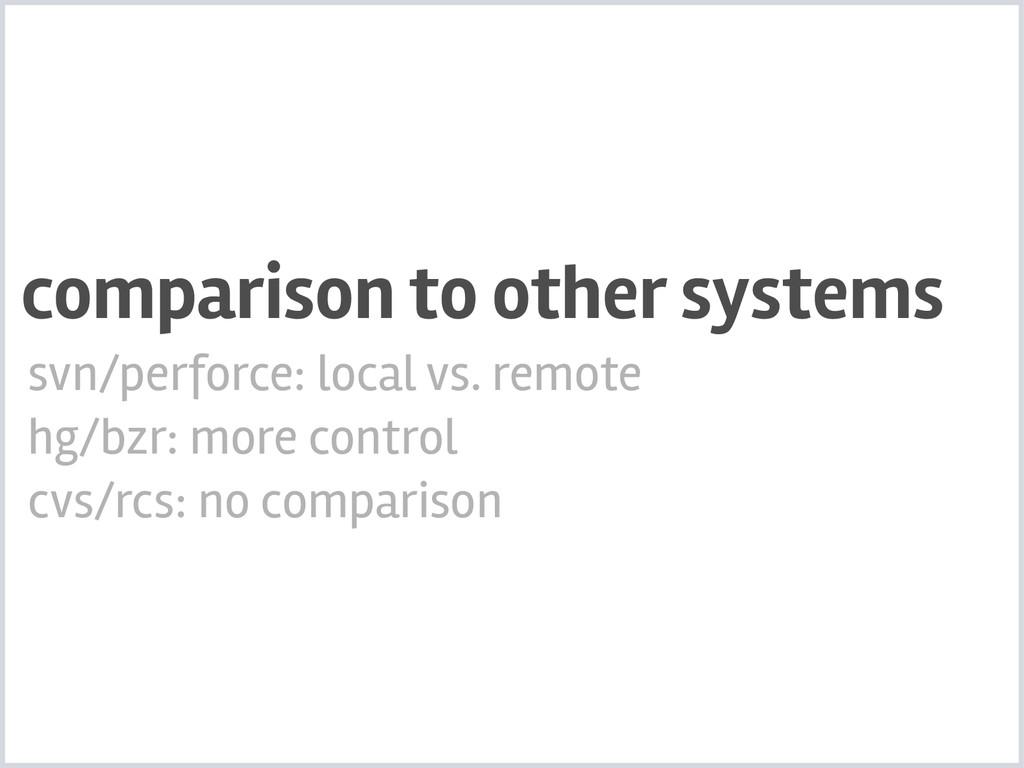 svn/perforce: local vs. remote hg/bzr: more con...
