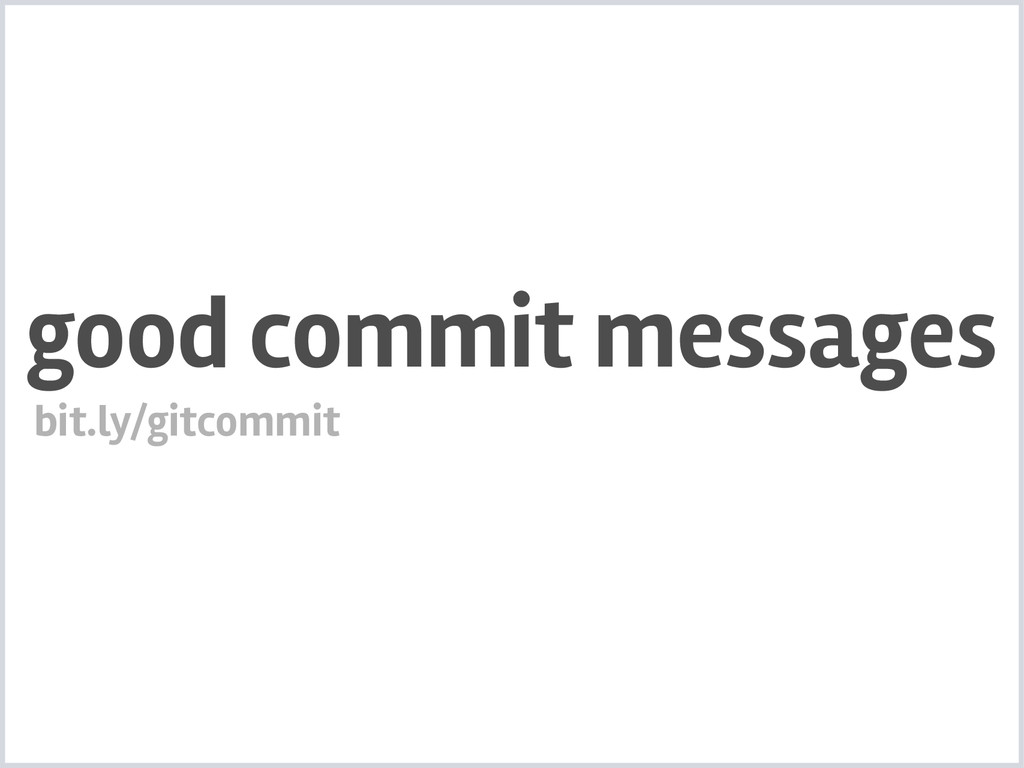 good commit messages bit.ly/gitcommit