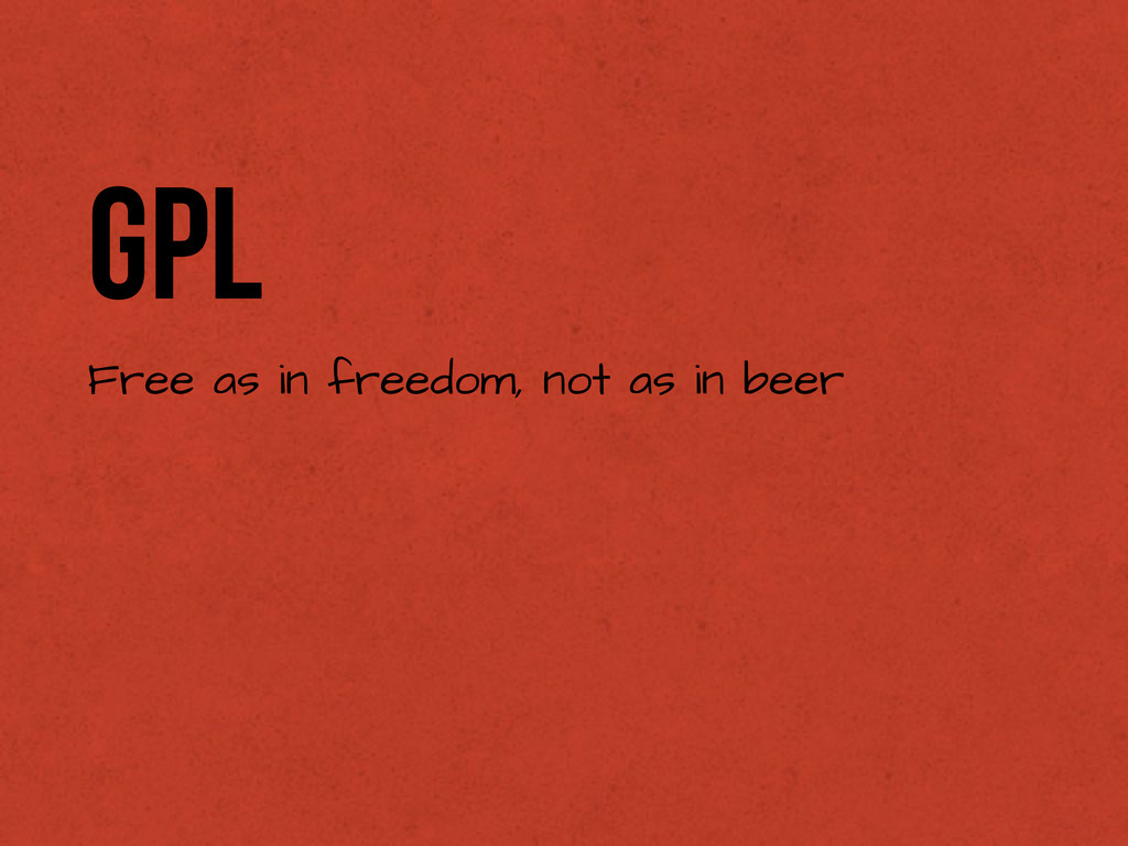 GPL Free as in freedom, not as in beer