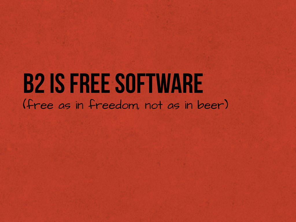 b2 is Free Software (free as in freedom, not as...