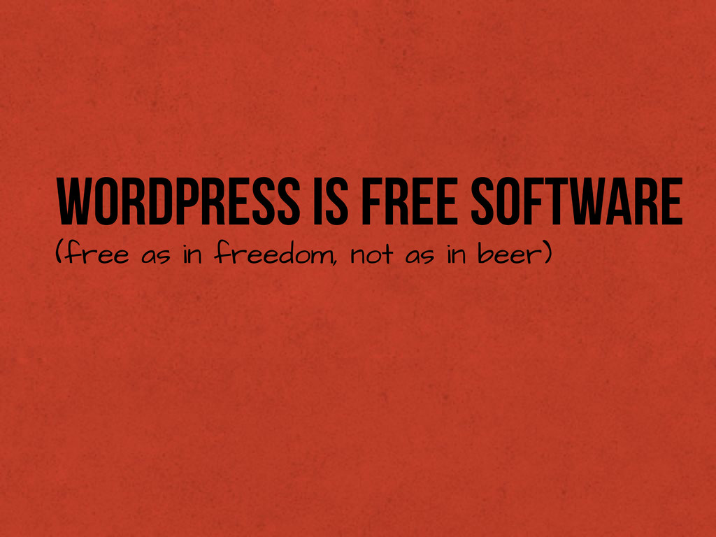 WordPress is Free Software (free as in freedom,...