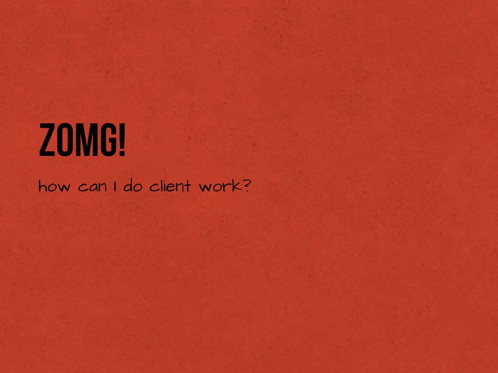 ZOMG! how can I do client work?