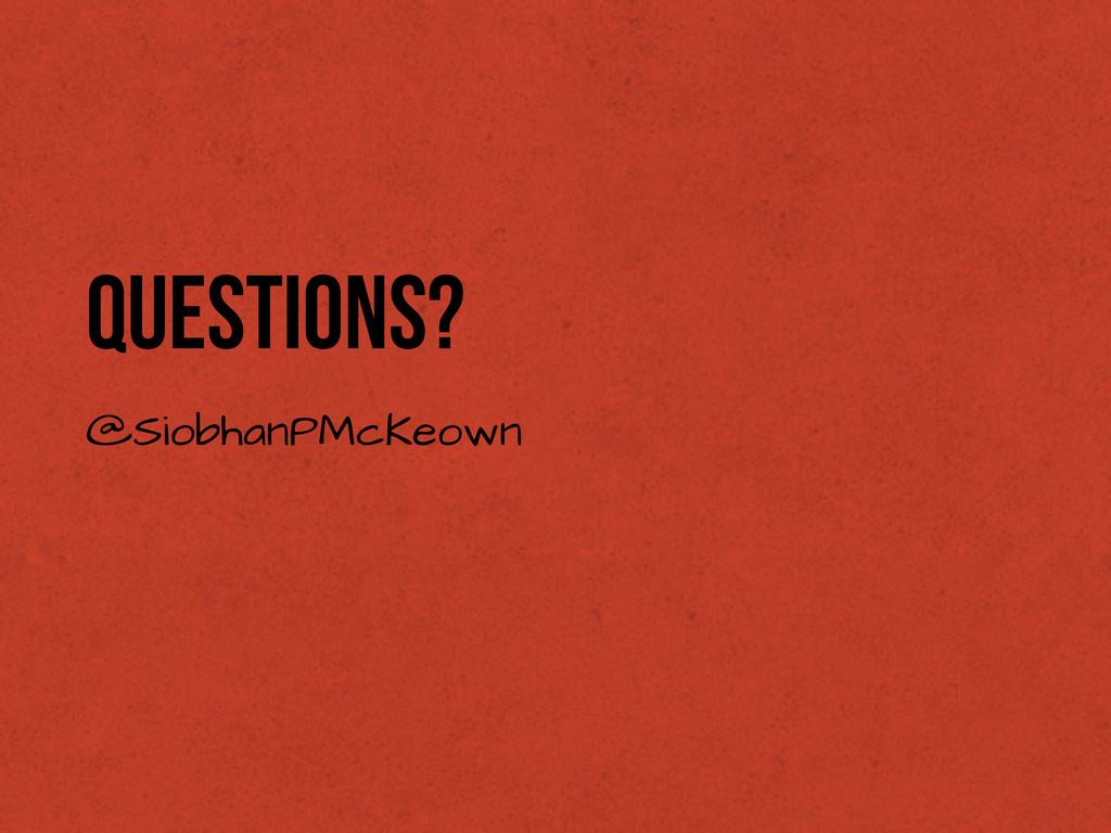 Questions? @SiobhanPMcKeown
