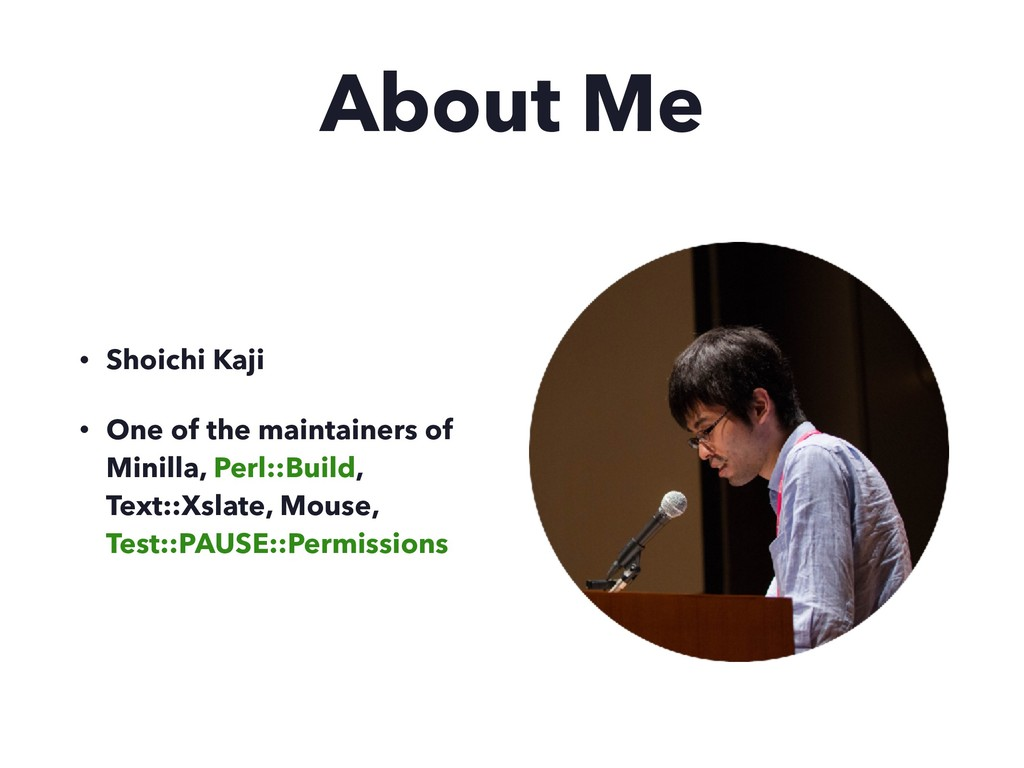 About Me • Shoichi Kaji • One of the maintainer...