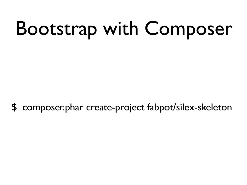 Bootstrap with Composer $ composer.phar create-...