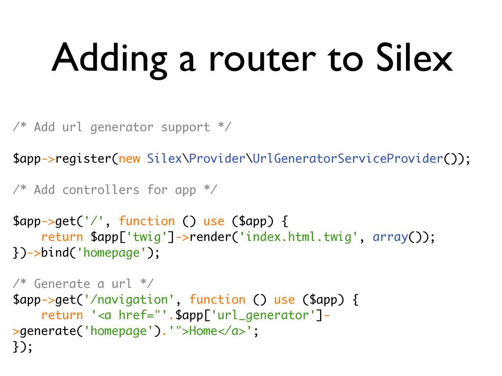 Adding a router to Silex /* Add url generator s...