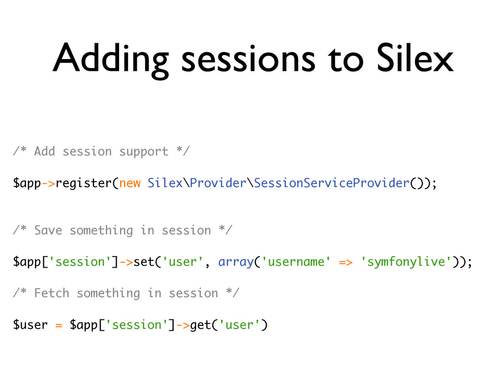 Adding sessions to Silex /* Add session support...