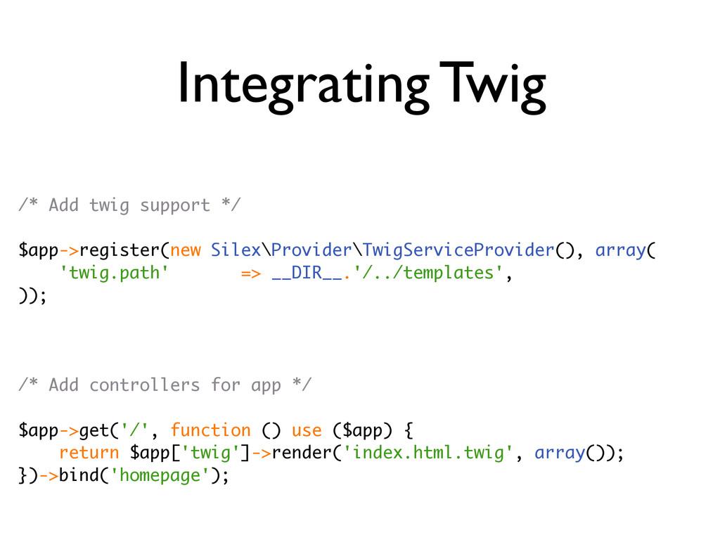 Integrating Twig /* Add twig support */ $app->r...
