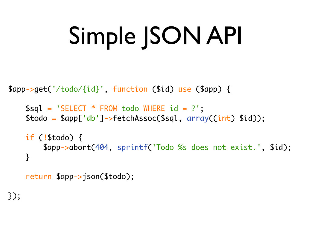 Simple JSON API $app->get('/todo/{id}', functio...