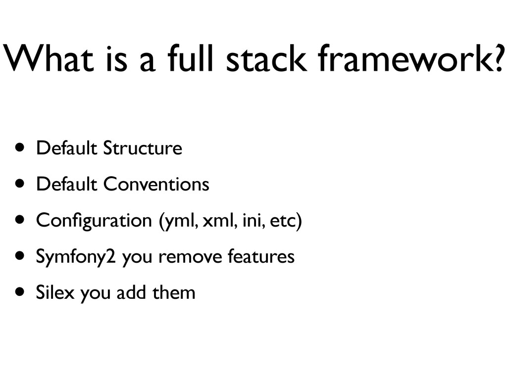 What is a full stack framework? • Default Struc...