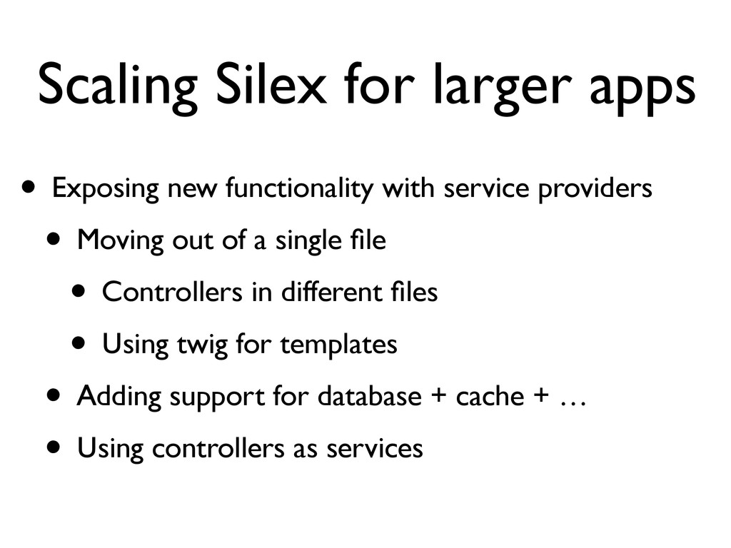 Scaling Silex for larger apps • Exposing new fu...