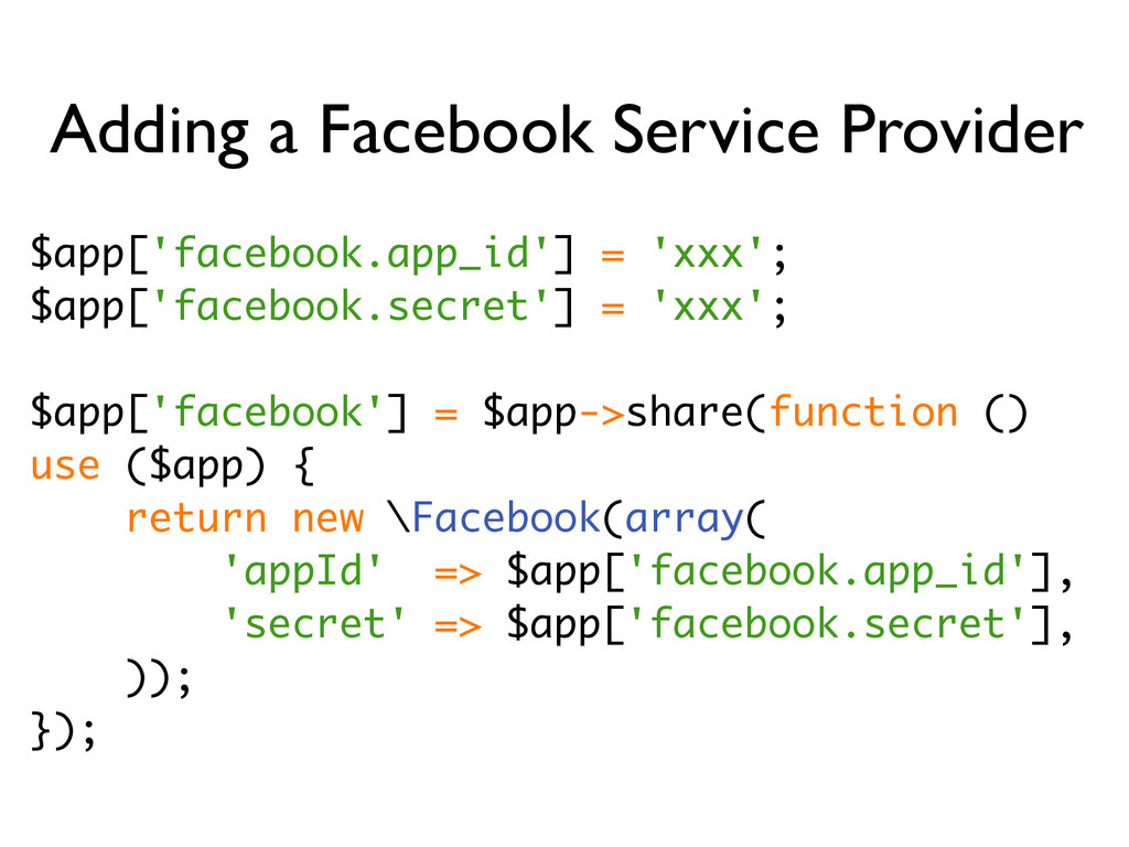 $app['facebook.app_id'] = 'xxx'; $app['facebook...