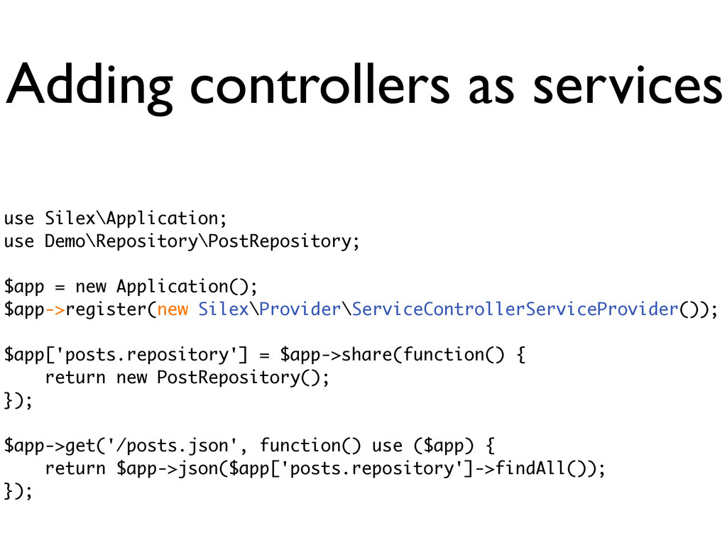 Adding controllers as services use Silex\Applic...