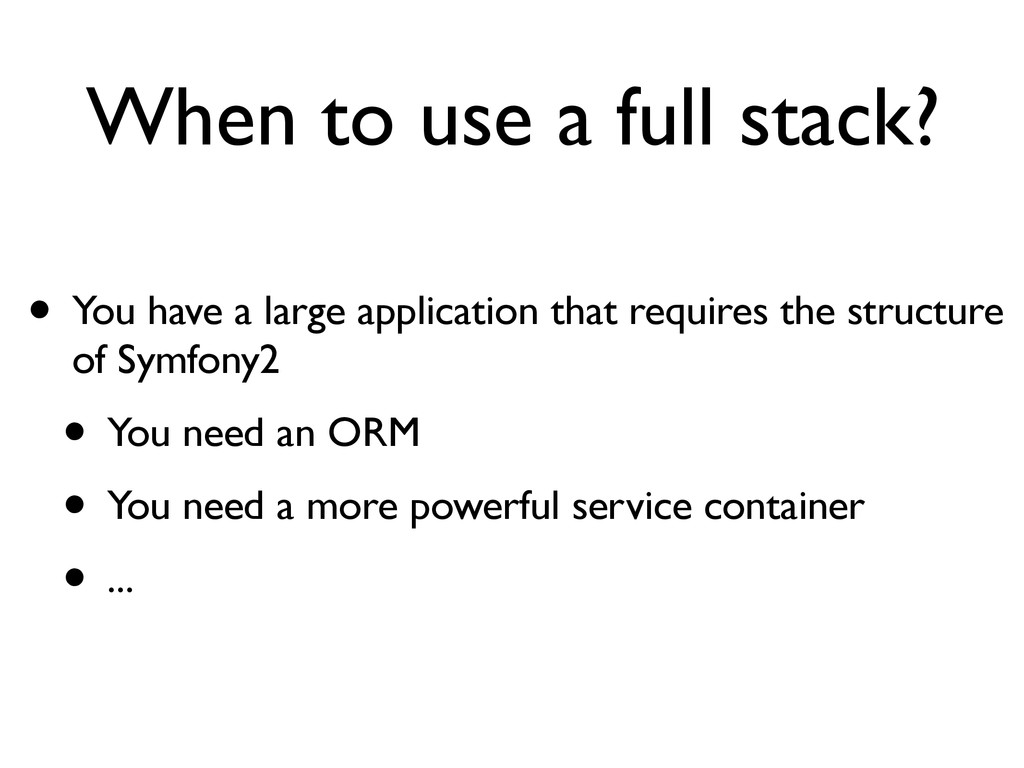 When to use a full stack? • You have a large ap...