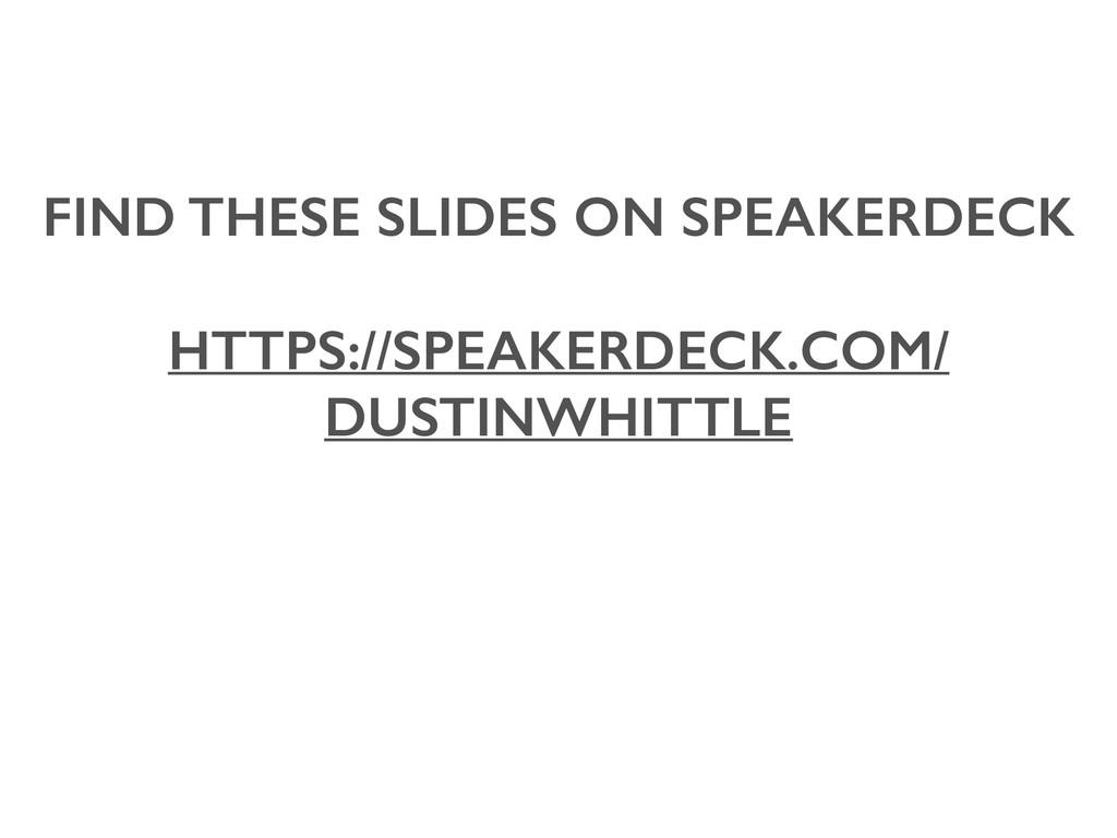 FIND THESE SLIDES ON SPEAKERDECK HTTPS://SPEAK...