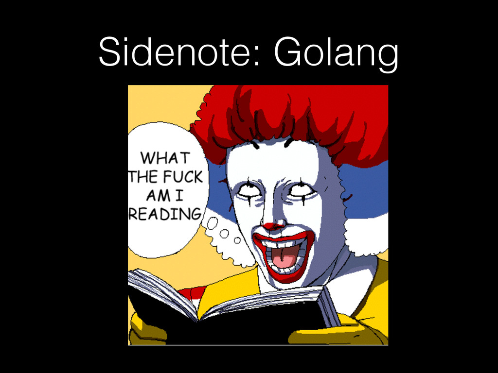 Sidenote: Golang