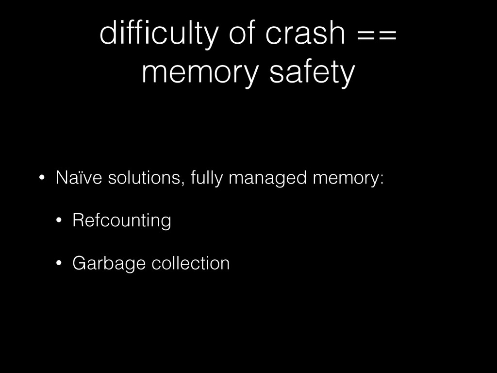 difficulty of crash == memory safety • Naïve sol...