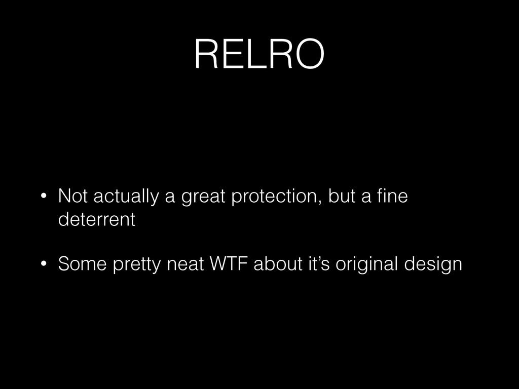 RELRO • Not actually a great protection, but a ...