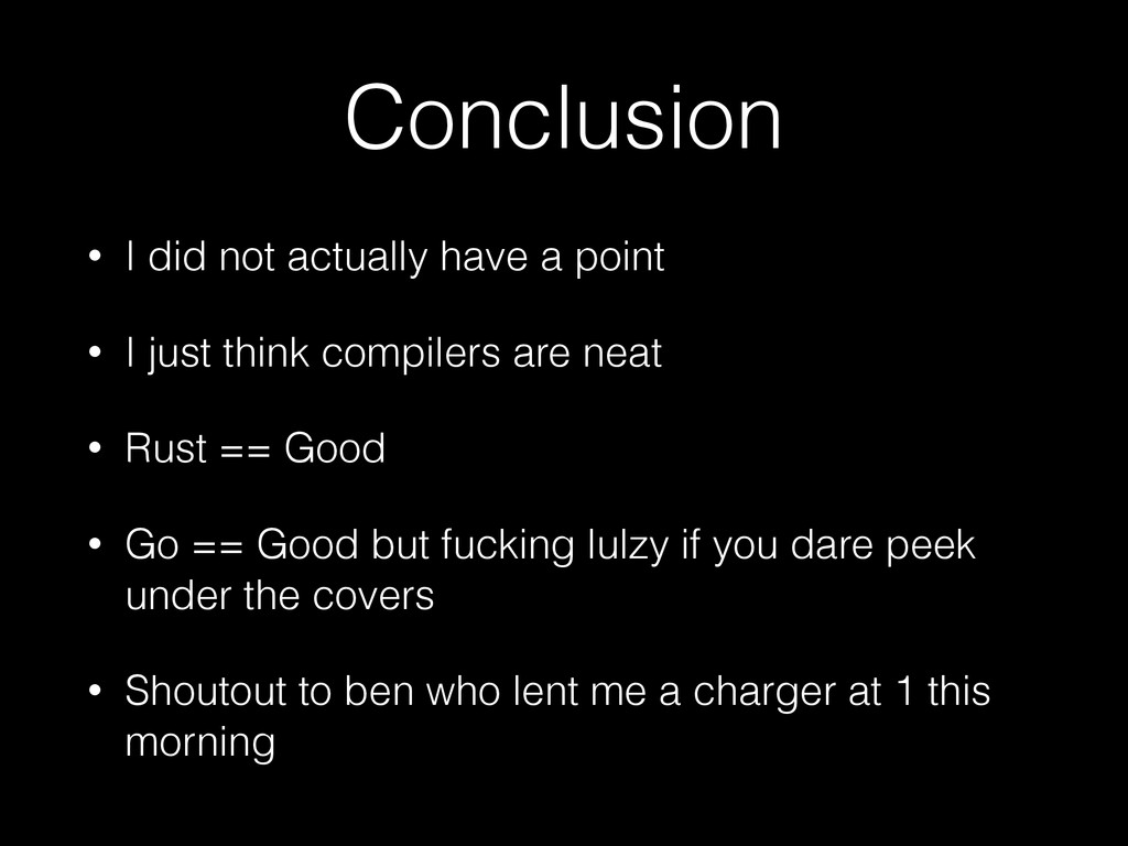 Conclusion • I did not actually have a point • ...