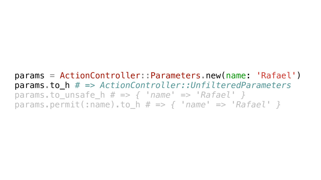 params = ActionController::Parameters.new(name:...