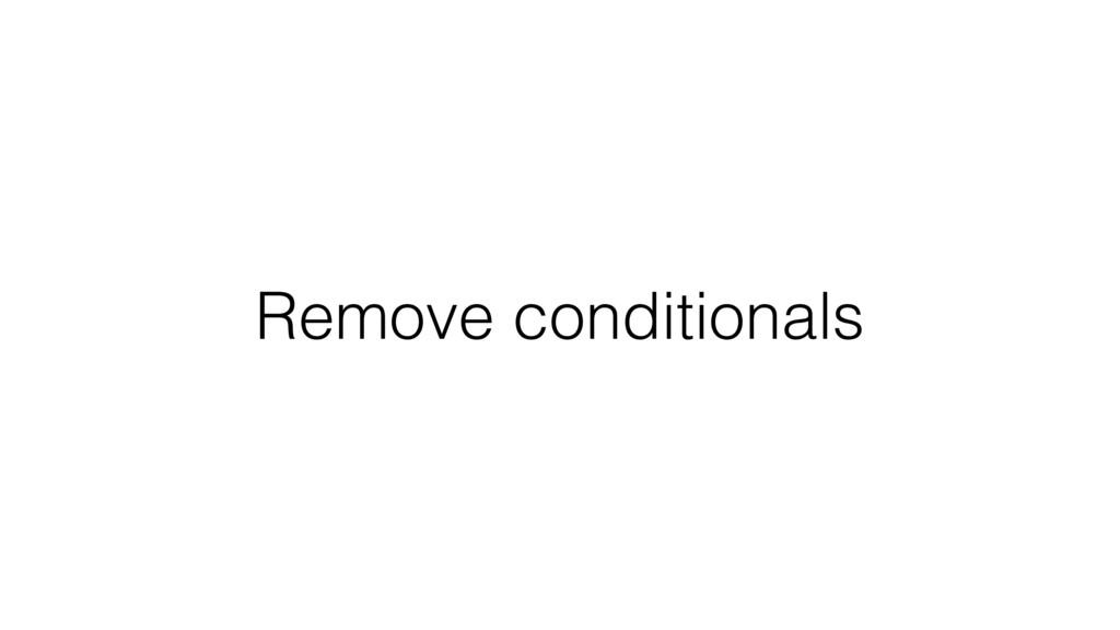 Remove conditionals